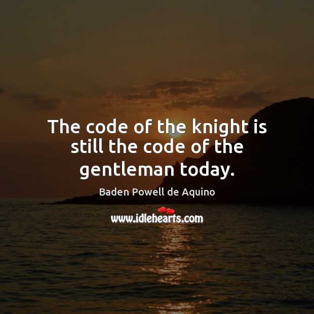Image, The code of the knight is still the code of the gentleman today.