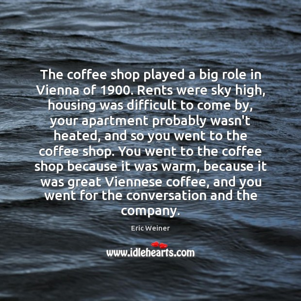 The coffee shop played a big role in Vienna of 1900. Rents were Image
