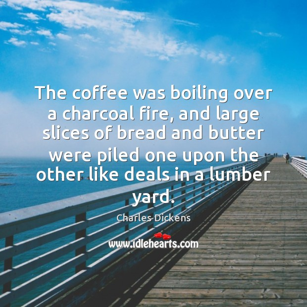 Image about The coffee was boiling over a charcoal fire, and large slices of