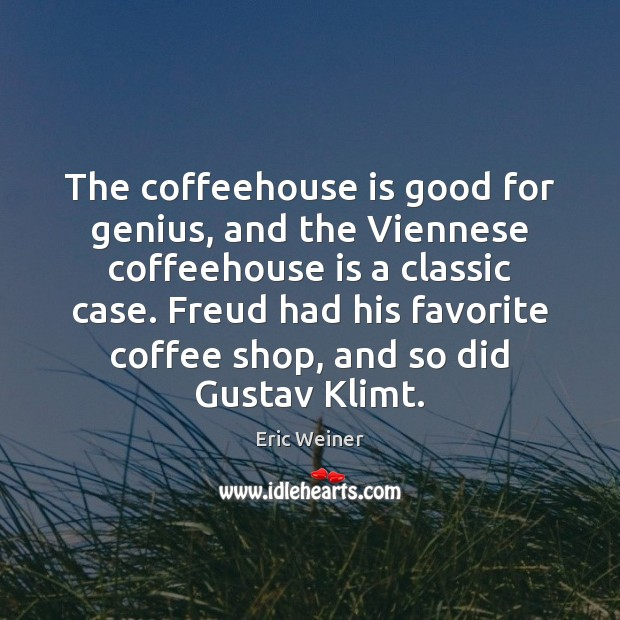 The coffeehouse is good for genius, and the Viennese coffeehouse is a Image