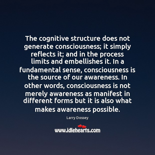 The cognitive structure does not generate consciousness; it simply reflects it; and Larry Dossey Picture Quote
