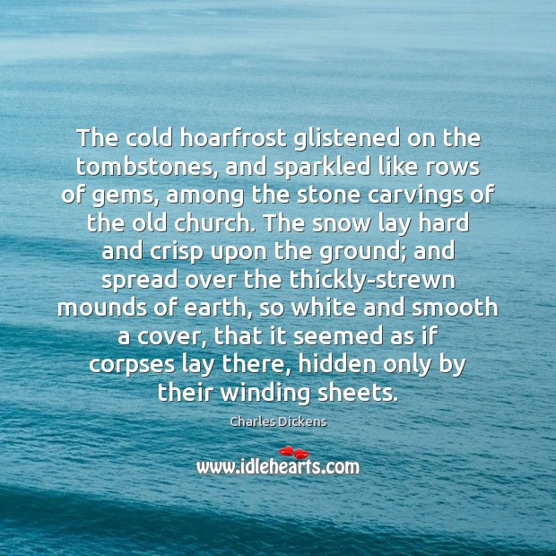 The cold hoarfrost glistened on the tombstones, and sparkled like rows of Hidden Quotes Image
