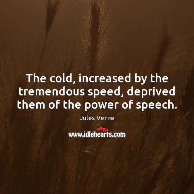 The cold, increased by the tremendous speed, deprived them of the power of speech. Image