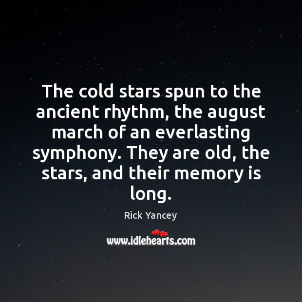 The cold stars spun to the ancient rhythm, the august march of Rick Yancey Picture Quote