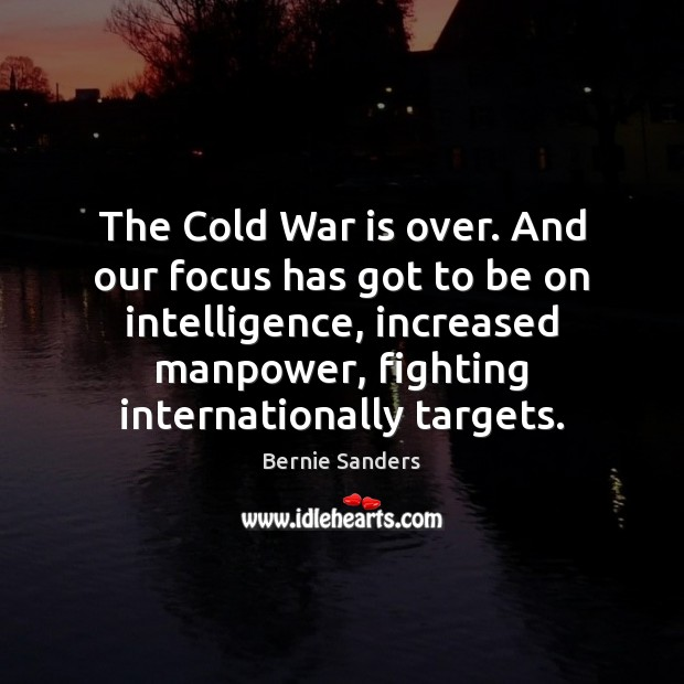 The Cold War is over. And our focus has got to be Image
