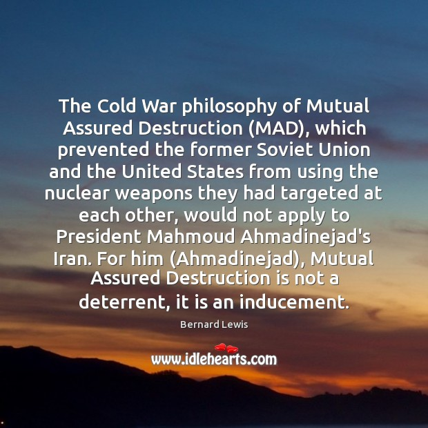 Image, The Cold War philosophy of Mutual Assured Destruction (MAD), which prevented the