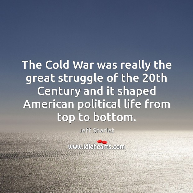 The Cold War was really the great struggle of the 20th Century Jeff Sharlet Picture Quote