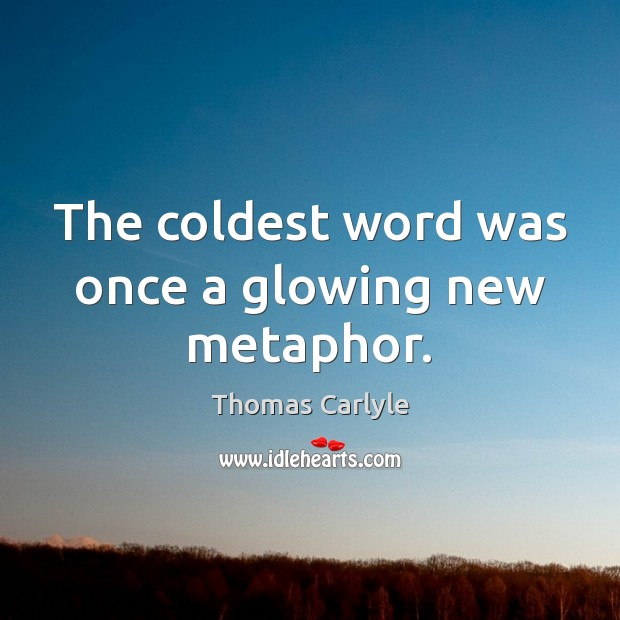 The coldest word was once a glowing new metaphor. Image