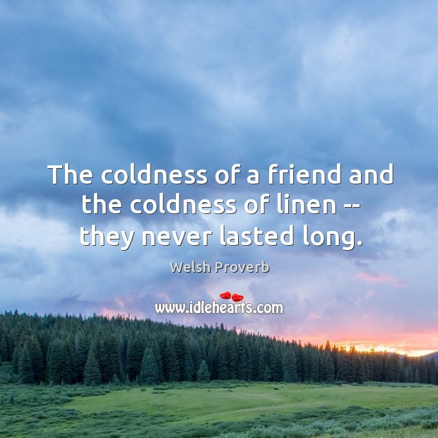 The coldness of a friend and the coldness of linen — they never lasted long. Welsh Proverbs Image