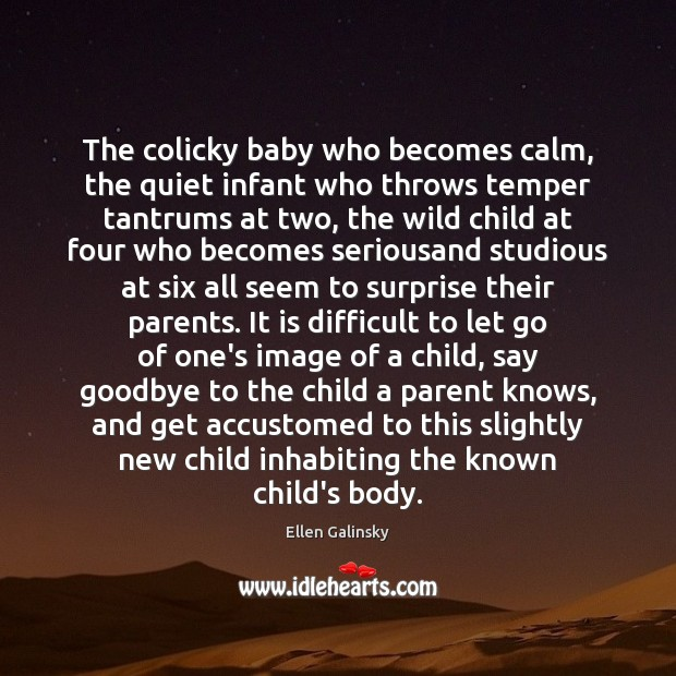 The colicky baby who becomes calm, the quiet infant who throws temper Image