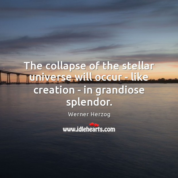 The collapse of the stellar universe will occur – like creation – in grandiose splendor. Image
