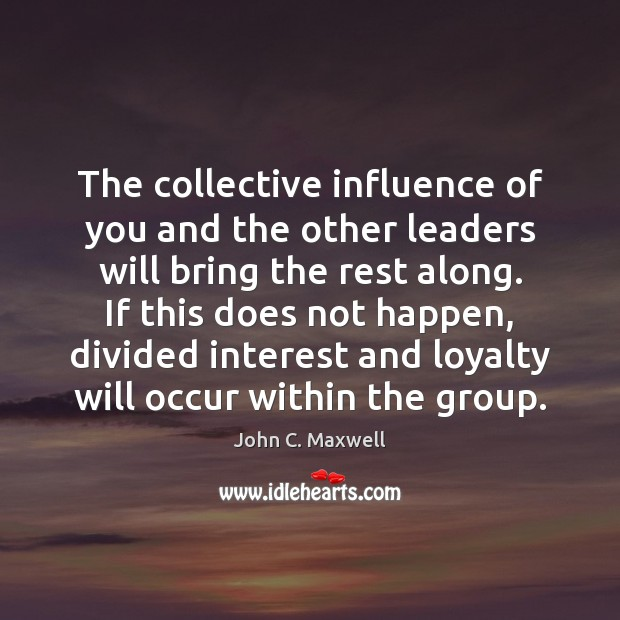 Image about The collective influence of you and the other leaders will bring the