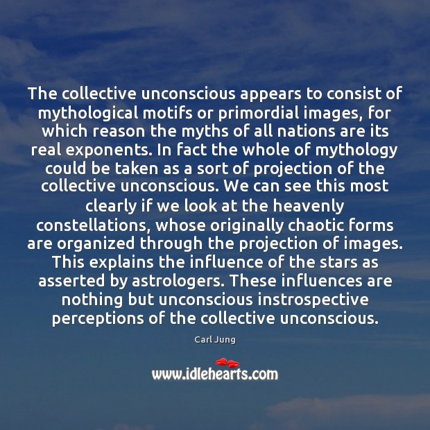 The collective unconscious appears to consist of mythological motifs or primordial images, Carl Jung Picture Quote