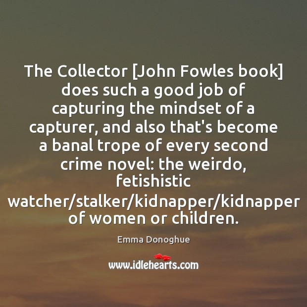 Image, The Collector [John Fowles book] does such a good job of capturing