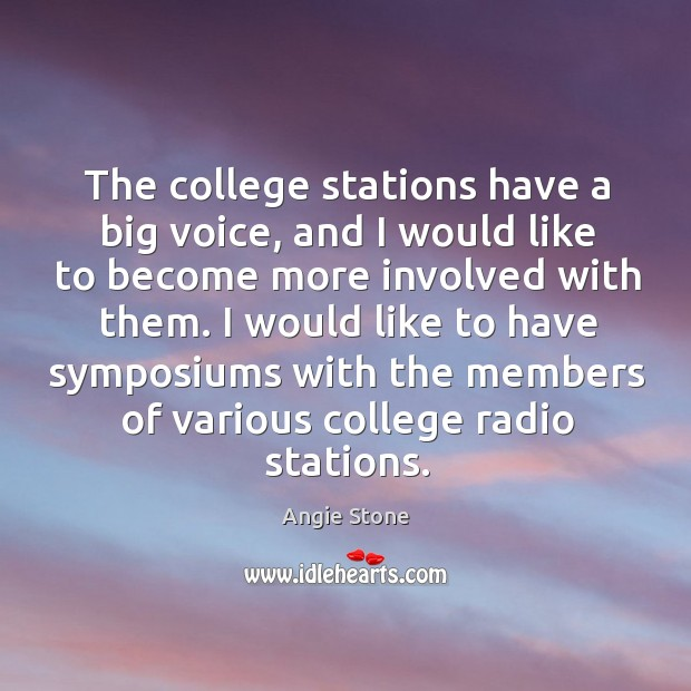 The college stations have a big voice, and I would like to become more involved with them. Image