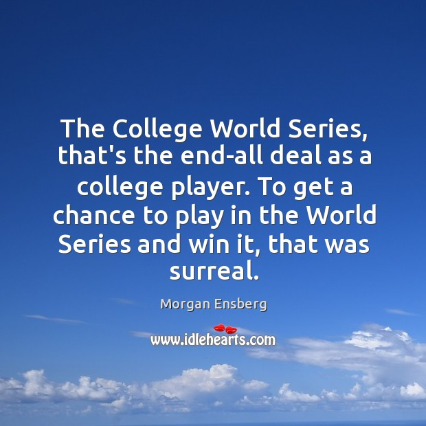 The College World Series, that's the end-all deal as a college player. Image