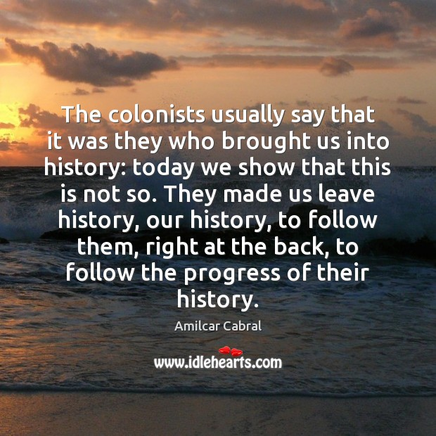 The colonists usually say that it was they who brought us into Image