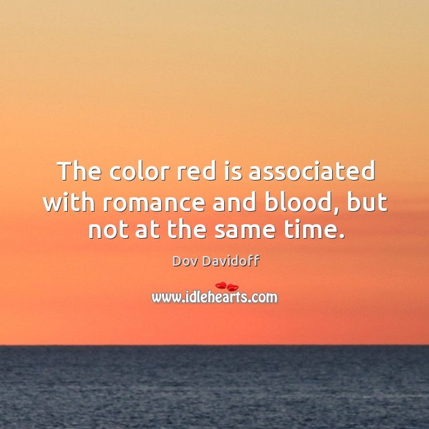 Image, The color red is associated with romance and blood, but not at the same time.