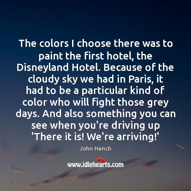 The colors I choose there was to paint the first hotel, the John Hench Picture Quote