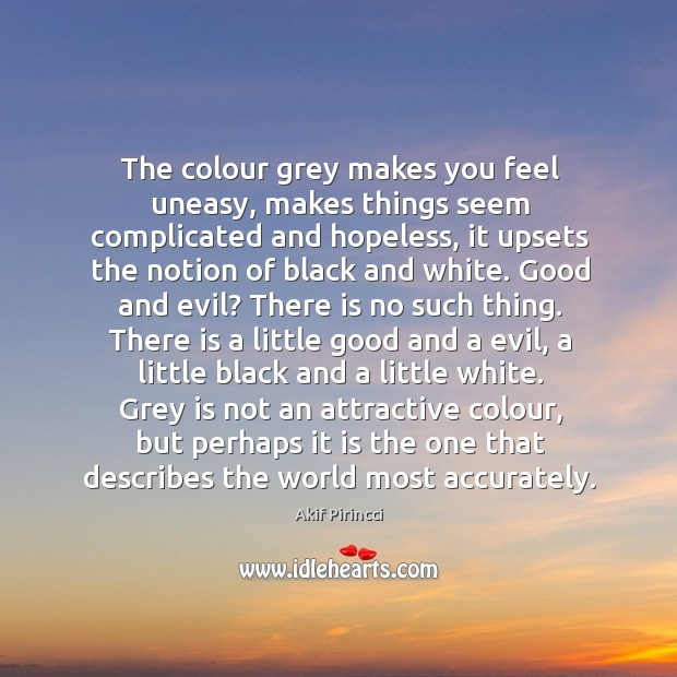 Image, The colour grey makes you feel uneasy, makes things seem complicated and