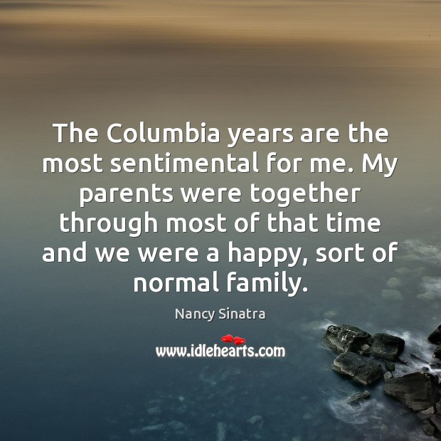 The Columbia years are the most sentimental for me. My parents were Image