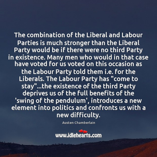 Image, The combination of the Liberal and Labour Parties is much stronger than