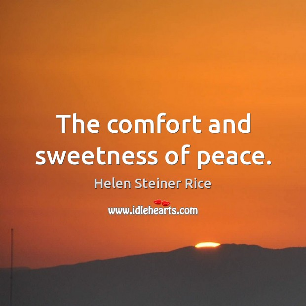 Helen Steiner Rice Picture Quote image saying: The comfort and sweetness of peace.