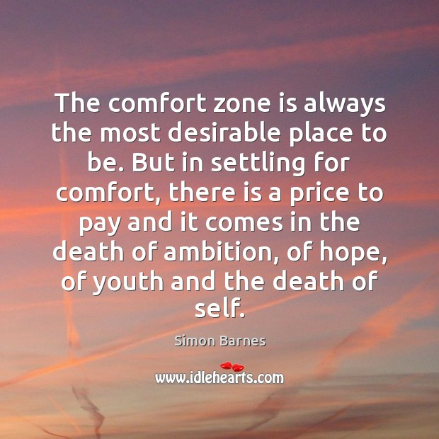 The comfort zone is always the most desirable place to be. But Simon Barnes Picture Quote