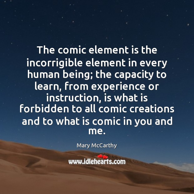 The comic element is the incorrigible element in every human being; the Image