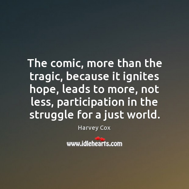 The comic, more than the tragic, because it ignites hope, leads to Image