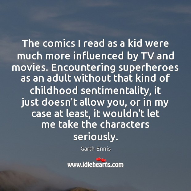 The comics I read as a kid were much more influenced by Image
