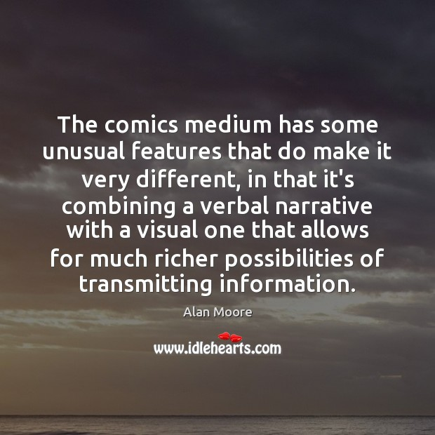 The comics medium has some unusual features that do make it very Alan Moore Picture Quote