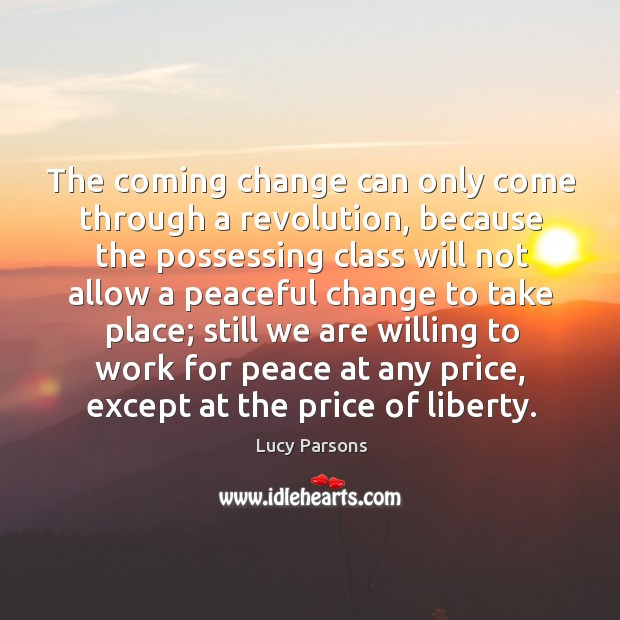 The coming change can only come through a revolution, because the possessing Image