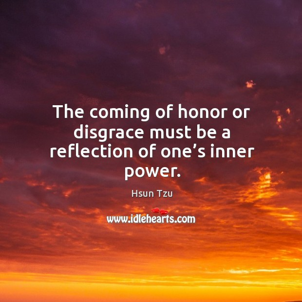 The coming of honor or disgrace must be a reflection of one's inner power. Image