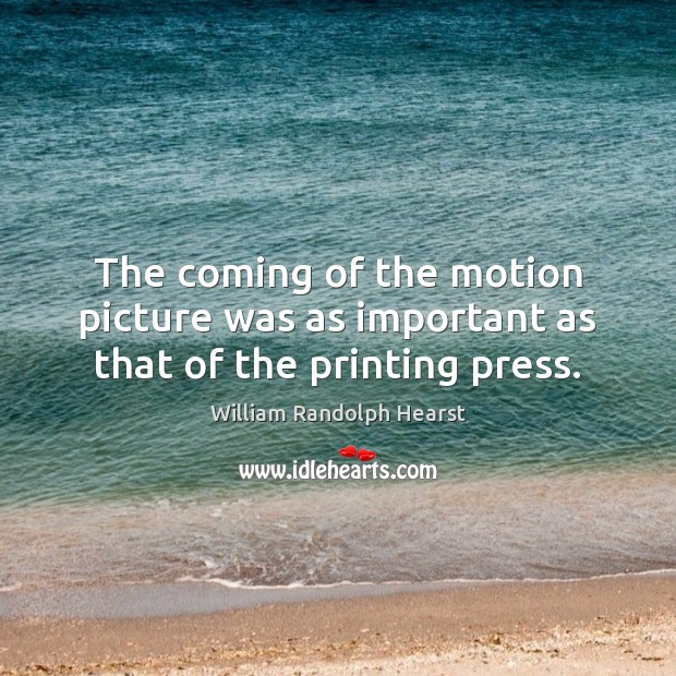 The coming of the motion picture was as important as that of the printing press. Image