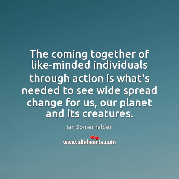 The coming together of like-minded individuals through action is what's needed to Image
