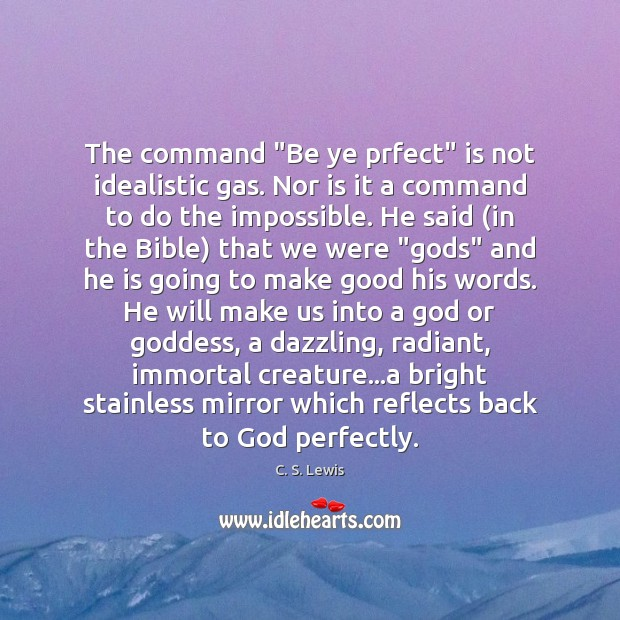 "Image, The command ""Be ye prfect"" is not idealistic gas. Nor is it"