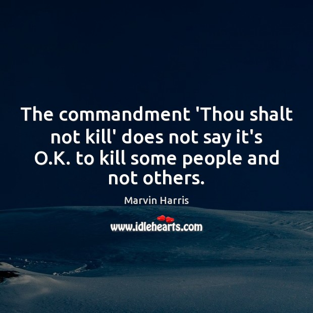 The commandment 'Thou shalt not kill' does not say it's O.K. Image
