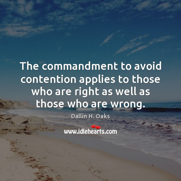 The commandment to avoid contention applies to those who are right as Dallin H. Oaks Picture Quote