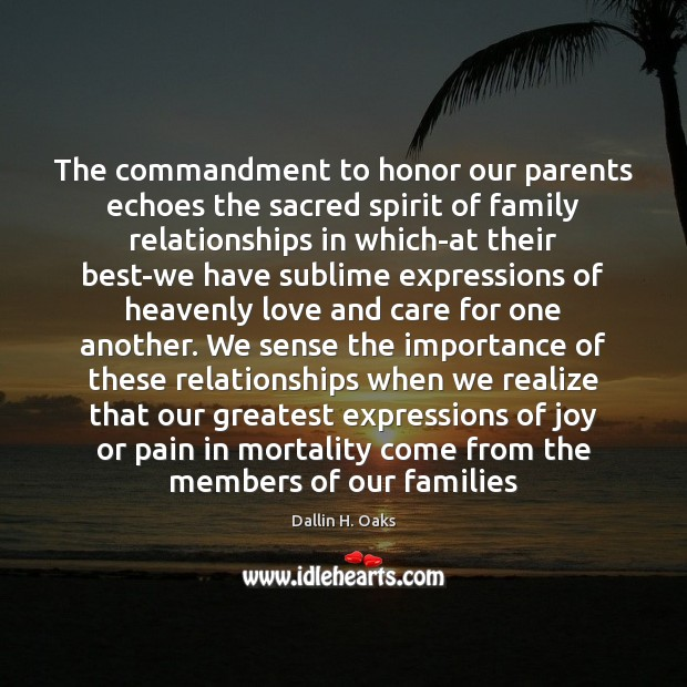 The commandment to honor our parents echoes the sacred spirit of family Dallin H. Oaks Picture Quote