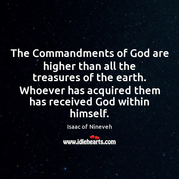 The Commandments of God are higher than all the treasures of the Isaac of Nineveh Picture Quote