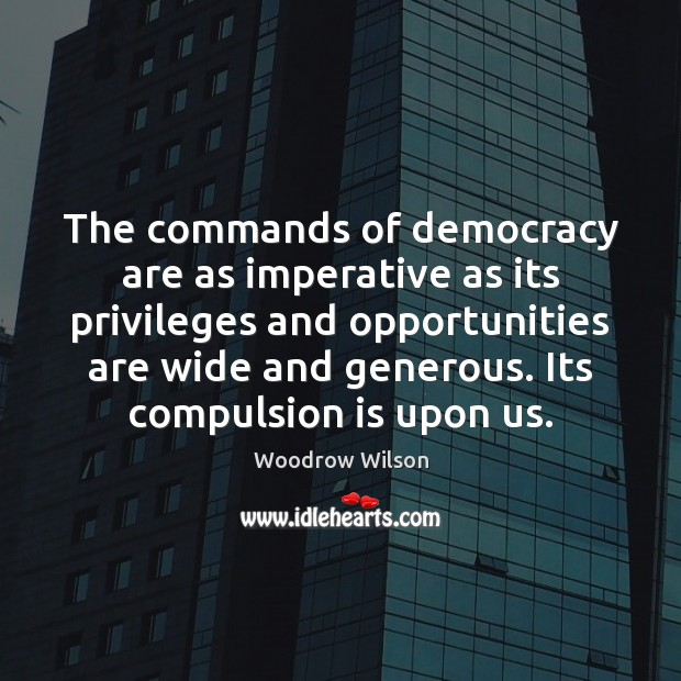 The commands of democracy are as imperative as its privileges and opportunities Image