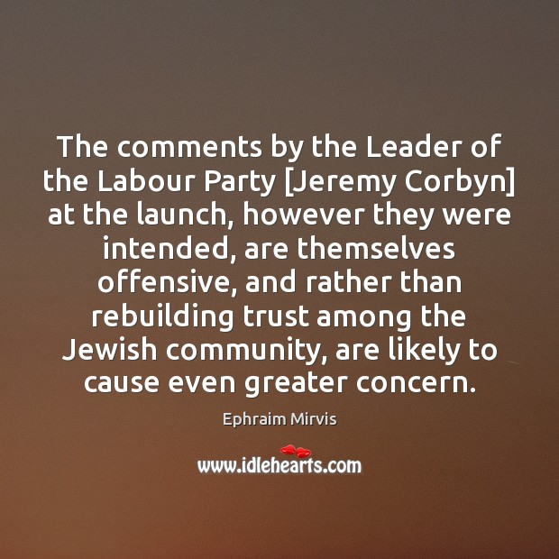 The comments by the Leader of the Labour Party [Jeremy Corbyn] at Offensive Quotes Image