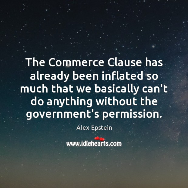 Image, The Commerce Clause has already been inflated so much that we basically