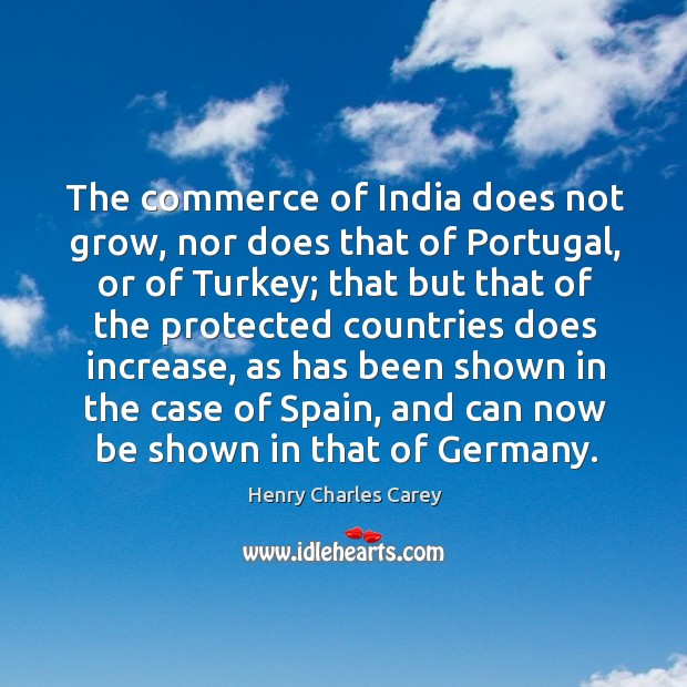The commerce of india does not grow, nor does that of portugal Henry Charles Carey Picture Quote