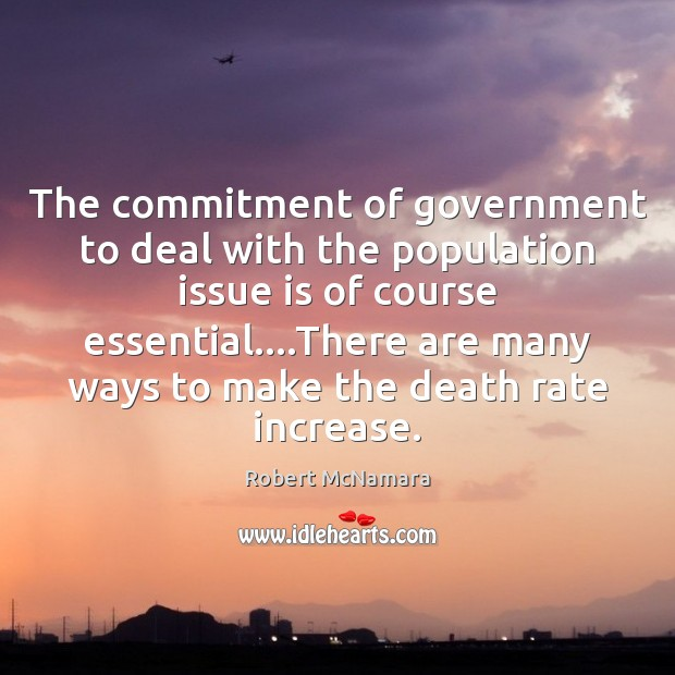The commitment of government to deal with the population issue is of Robert McNamara Picture Quote