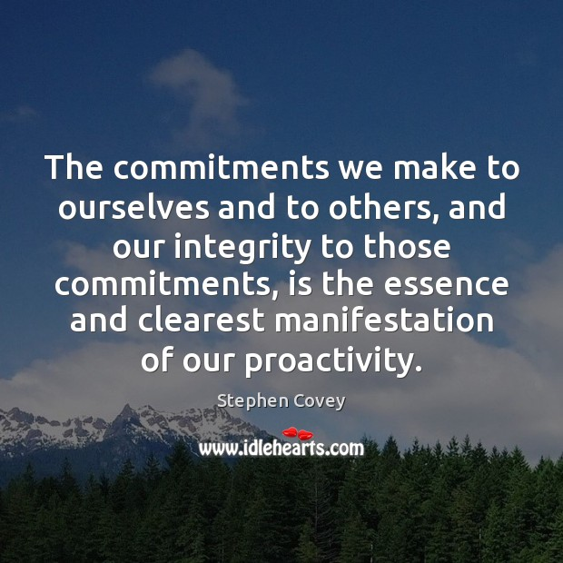 The commitments we make to ourselves and to others, and our integrity Stephen Covey Picture Quote