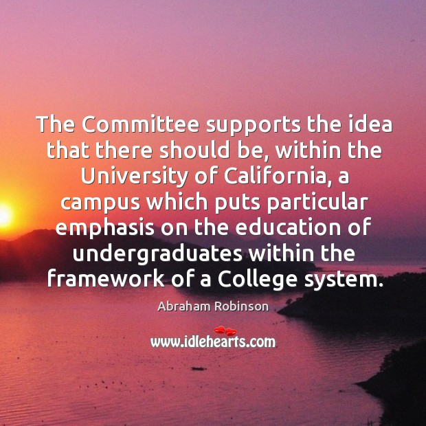 Image, The committee supports the idea that there should be, within the university of california, a campus which puts particular emphasis on the education of undergraduates within the framework of a college system.
