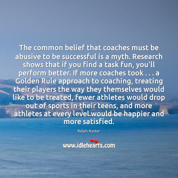 Image, The common belief that coaches must be abusive to be successful is