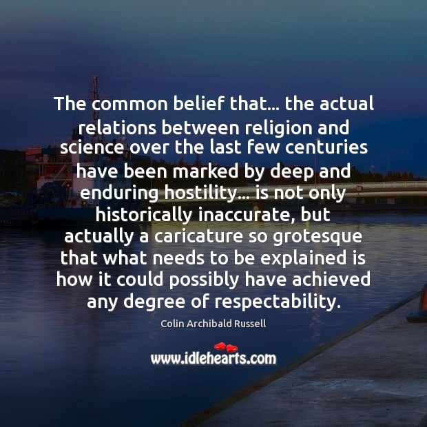 The common belief that… the actual relations between religion and science over Image